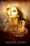 Watcher of Worlds (Whispering Woods #3)