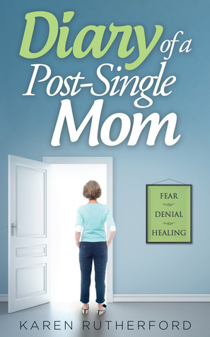 Diary of a Post-Single Mom by Karen Rutherford