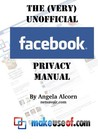 The (Very) Unofficial Facebook Privacy Guide