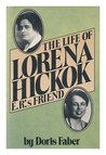 Life of Lorena Hickok E. R.'s Friend by Doris Faber