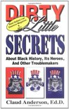 Dirty Little Secrets About Black History, Heroes & Other Troublemakers