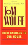 From Bauhaus to Our House by Tom Wolfe