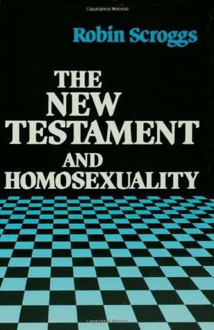 The New Testament and Homosexuality by Robin Scroggs