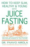 How to Keep Slim, Healthy & Young with Juice Fasting