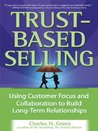 Trust-Based Selling : Using Customer Focus and Collaboration to Build Long-Term Relationships