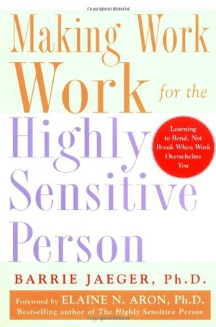 Making Work Work for the Highly Sensitive Person by Barrie Jaeger