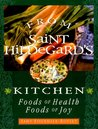 From Saint Hildegard's Kitchen: Foods of Health Foods of Joy