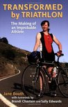 Transformed by Triathlon: The Making of an Improbable Athlete