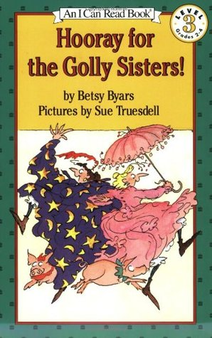 Hooray for the Golly Sisters (I Can Read Books by Betsy Byars