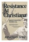 Resistance at Christiana;: The fugitive slave rebellion, Christiana, Pennsylvania, September 11, 1851: a documentary account