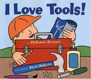 I Love Tools! by Philemon Sturges