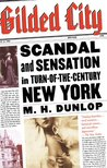 Gilded City: Scandal and Sensation in Turn-of-the-Century New York