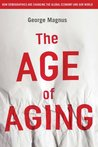 The Age of Aging: How Demographics are Changing the Global Economy and Our World