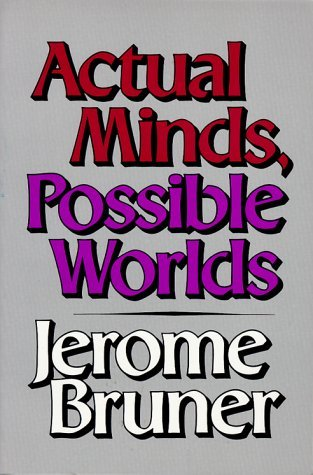 Actual Minds, Possible Worlds by Jerome S. Bruner