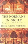 The Normans in Sicily: The Normans in the South 1016-1130 and the Kingdom in the Sun 1130-1194