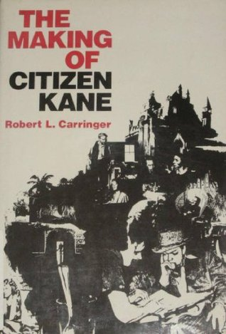 The Making of Citizen Kane by Robert L. Carringer
