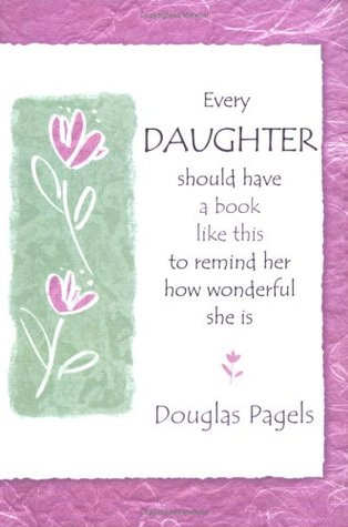 Every Daughter Should Have a Book Like This to Remind Her How... by Douglas Pagels