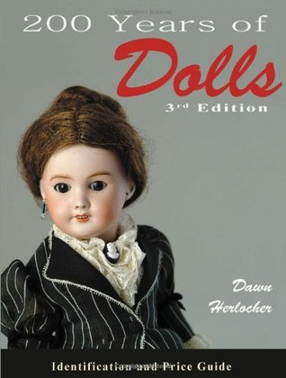 200 Years of Dolls: Identification and Price Guide (200 Years of Dolls: Identification & Price Guide)