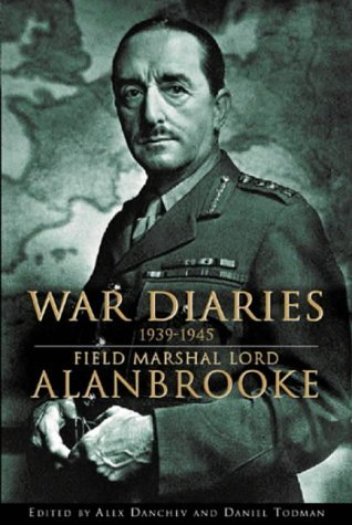 War Diaries, 1939-1945: Field Marshal Lord Alanbrooke