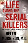 My Life Among the Serial Killers: Inside the Minds of the World's Most Notorious Murderers