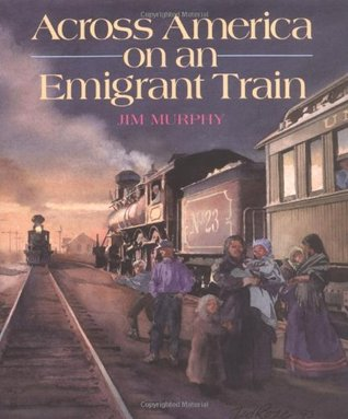 Across America on an Emigrant Train by Jim Murphy