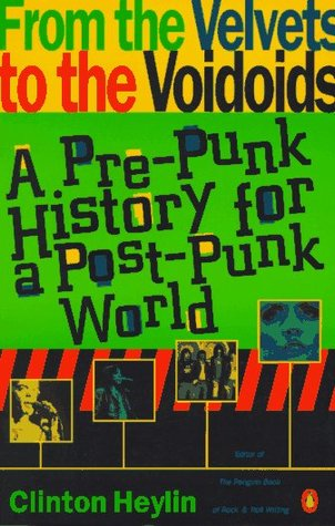 From the Velvets to the Voidoids: A Pre-Punk History for a Post-Punk World