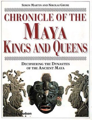 Chronicle of the Maya Kings and Queens by Simon Martin