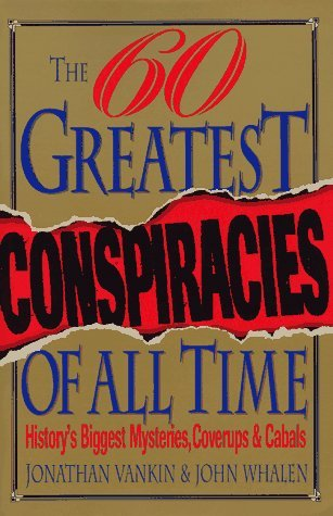 The Sixty Greatest Conspiracies of All Time by Jonathan Vankin