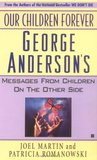 Our Children Forever: George Anderson's Message From Children on the Other Side