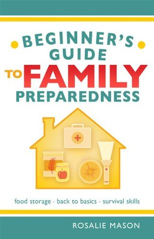 Beginners Guide to Family Preparedness by Rosalie Mason