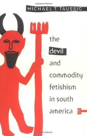 Devil and Commodity Fetishism in South America by Michael T. Taussig