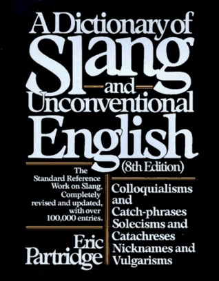A dictionary of slang  L  Slang and colloquialisms of