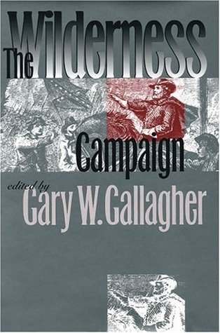 The Wilderness Campaign (Military Campaigns of the Civil War)