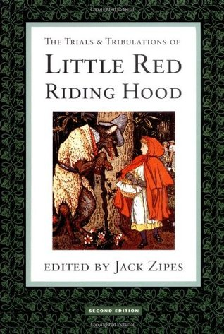 The Trials and Tribulations of Little Red Riding Hood by Jack Zipes