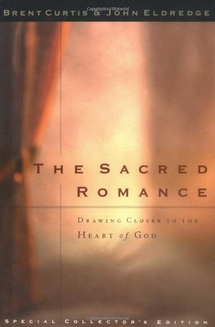 The Sacred Romance by John Eldredge