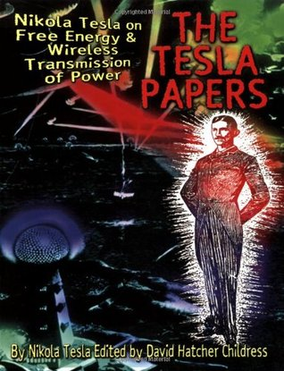 Tesla Papers: Nikola Tesla on Free Energy and Wireless Transmission of Power