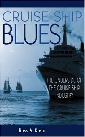 Cruise Ship Blues: The Underside of the Cruise Ship Industry