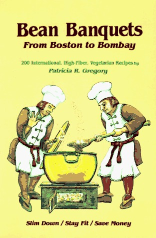 Bean Banquets, from Boston to Bombay: 200 International, High-Fiber, Vegetarian Recipes