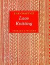 The Craft of Lace Knitting by Barbara G. Walker