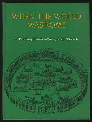When the World Was Rome, 753 B.C. to 476 A.D.