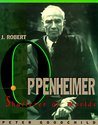 J. Robert Oppenheimer: Shatterer of Worlds