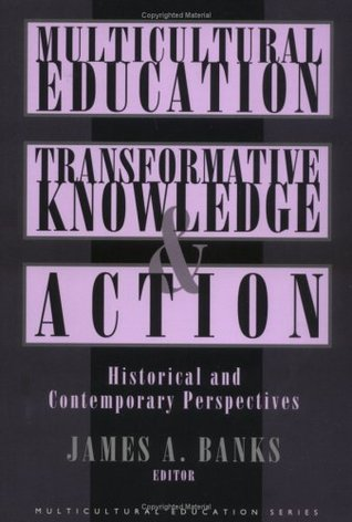Multicultural Education, Transformative Knowledge, and Action: Historical and Contemporary Perspectives (Multicultural Education Series)