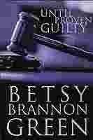 Until Proven Guilty by Betsy Brannon Green