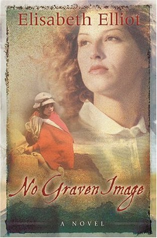 No Graven Image by Elisabeth Elliot