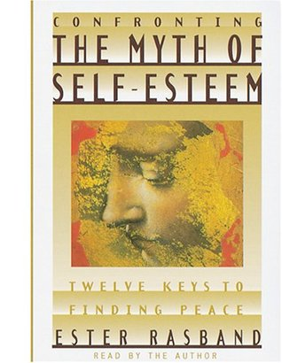Confronting the Myth of Self-Esteem by Ester Rasband