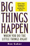 Big Things Happen When You Do the Little Things Right: A 5-Step Program to Turn Your Dreams into Reality