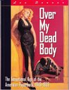 Over My Dead Body: Sensational Age of American Paperbacks, 1945-55
