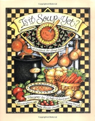 Is It Soup Yet? A Cookbook for Soup Lovers