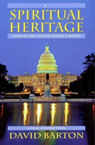 A Spiritual Heritage Tour of the United States Capitol by David Barton