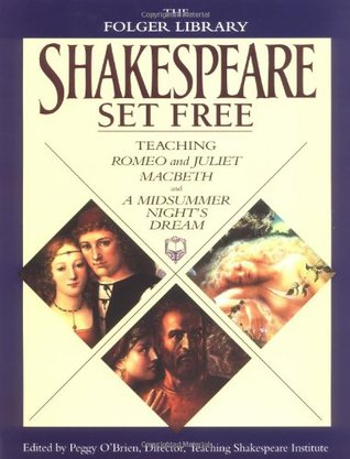 Shakespeare Set Free: Teaching Romeo & Juliet, Macbeth & A Midsummer Night's Dream (The Folger Library)